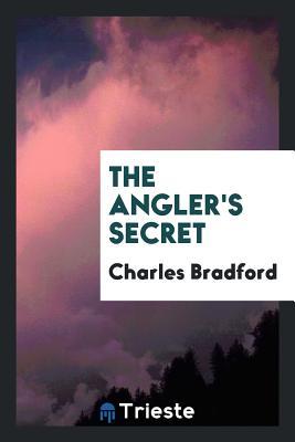 The Angler's Secret - Bradford, Charles