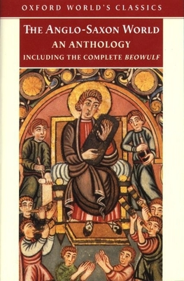 The Anglo-Saxon World: An Anthology - Crossley-Holland, Kevin (Editor)