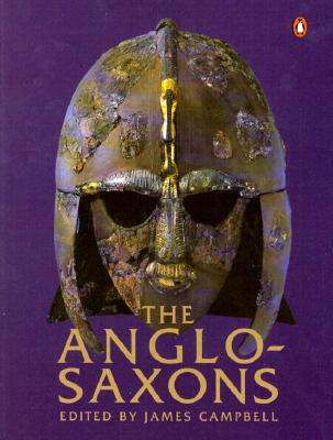 The Anglo-Saxons - Campbell, James (Editor), and John, Eric (Editor), and Wormald, Patrick (Editor)