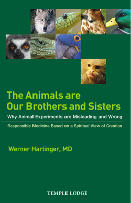 The Animals Are Our Brothers and Sisters: Why Animal Experiments Are Misleading and Wrong - Hartinger, Werner