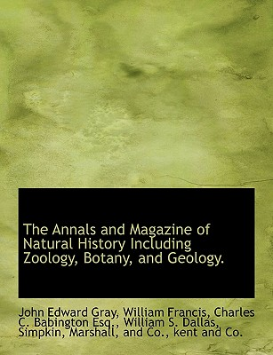 The Annals and Magazine of Natural History Including Zoology, Botany, and Geology. - Gray, John Edward, and Francis, William, and Babington, Charles Cardale 1808-1895 [