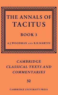 The Annals of Tacitus: Book 3 - Tacitus, Cornelius, and Woodman, A. J. (Editor), and Martin, R. H. (Editor)