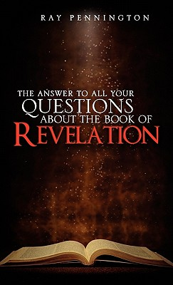 The Answer to All Your Questions about the Book of Revelation - Pennington, Ray