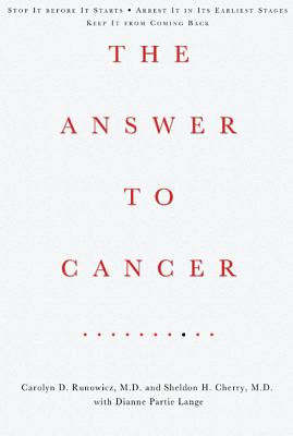 The Answer to Cancer - Runowicz, Carolyn, Dr., M.D., and Cherry, Sheldon H, and Lange, Dianne Partie