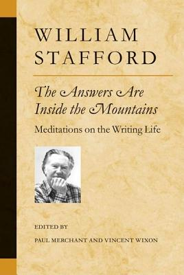 The Answers Are Inside the Mountains: Meditations on the Writing Life - Stafford, William, and Merchant, Paul (Editor), and Wixon, Vincent (Editor)