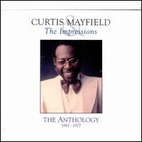 The Anthology 1961-1977 - Curtis Mayfield & The Impressions