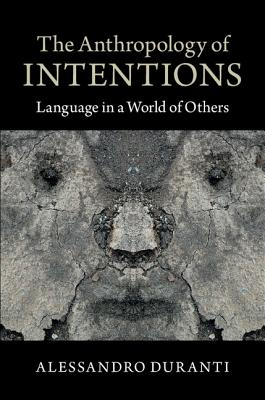 The Anthropology of Intentions: Language in a World of Others - Duranti, Alessandro