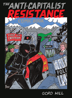 The Anti-Capitalist Resistance Comic Book: From the Wto to the G20 - Hill, Gord