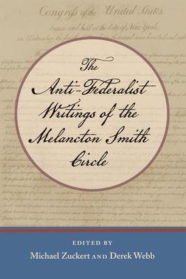 The Anti-Federalist Writings of the Melancton Smith Circle - Zuckert, Michael P (Editor), and Webb, Derek A (Editor)