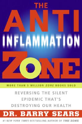 The Anti-Inflammation Zone: Reversing the Silent Epidemic That's Destroying Our Health - Sears, Barry, Dr., Ph.D.