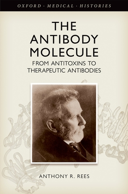 The Antibody Molecule: From antitoxins to therapeutic antibodies - Rees, Anthony R.