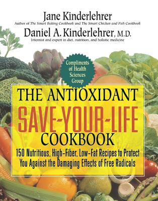 The Antioxidant Save-Your-Life Cookbook: 150 Nutritious, High-Fiber, Low-Fat Recipes to Protect You Against the Damaging Effects of Free Radicals - Kinderlehrer, Jane, and Kinderlehrer, Daniel A, M.D.
