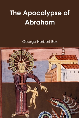 The Apocalypse of Abraham - Box, George Herbert