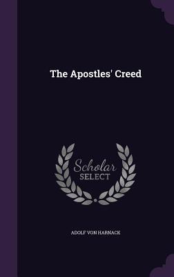 The Apostles' Creed - Harnack, Adolf Von