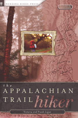 The Appalachian Trail Hiker: Trail-Proven Advice for Hikes of Any Length - Logue, Victoria