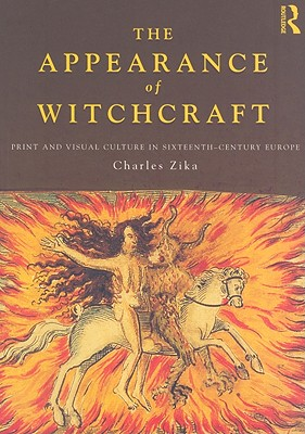 The Appearance of Witchcraft: Print and Visual Culture in Sixteenth-Century Europe - Zika, Charles