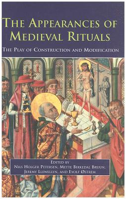 The Appearances of Medieval Rituals: The Play of Construction and Modification - Petersen, Nils Holger