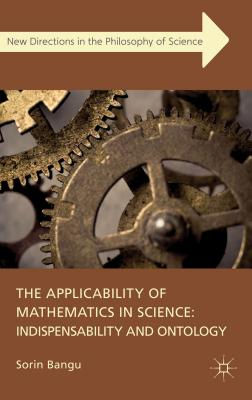 The Applicability of Mathematics in Science: Indispensability and Ontology - Bangu, Sorin