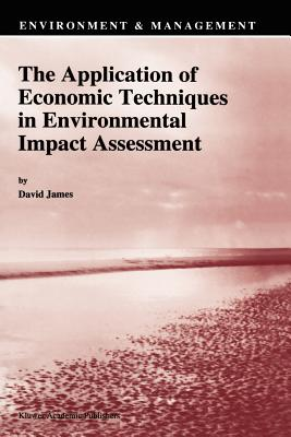 The Application of Economic Techniques in Environmental Impact Assessment - James, David E. (Editor)