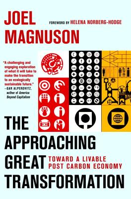 The Approaching Great Transformation: Toward a Livable Post Carbon Economy - Magnuson, Joel, and Norberg-Hodge, Helena (Foreword by)