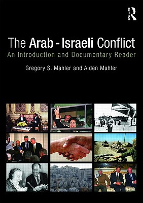 The Arab-Israeli Conflict: An Introduction and Documentary Reader - Mahler, Gregory S