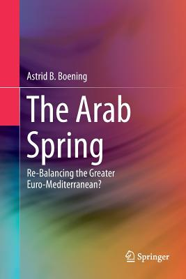 The Arab Spring: Re-Balancing the Greater Euro-Mediterranean? - Boening, Astrid B