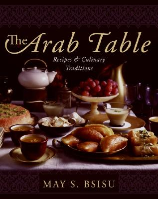 The Arab Table: Recipes and Culinary Traditions - Bsisu, May S
