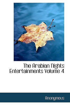 The Arabian Nights Entertainments Volume 4 - Anonymous