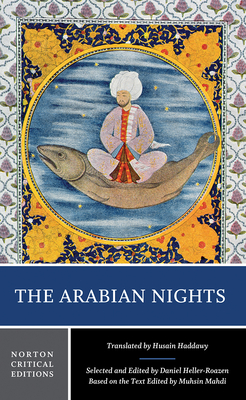 The Arabian Nights - Heller-Roazen, Daniel, Professor (Editor), and Mahdi, Muhsin (Editor), and Haddawy, Husain (Translated by)
