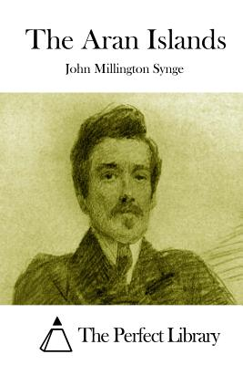 The Aran Islands - Synge, John Millington, and The Perfect Library (Editor)