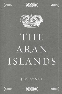 The Aran Islands - Synge, J M