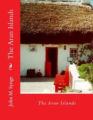 The Aran Islands - Synge, John M