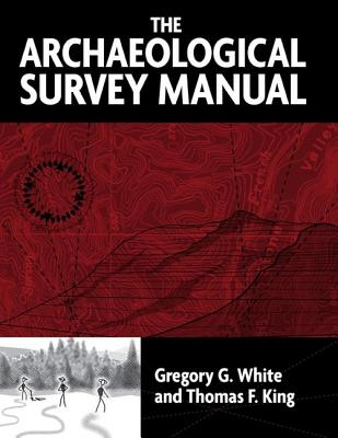 The Archaeological Survey Manual - White, Gregory G, and King, Thomas F