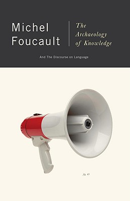 The Archaeology of Knowledge - Foucault, Michel, and Yourdon, and Sheridan, Alan, Professor