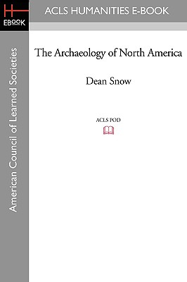 The Archaeology of North America - Snow, Dean