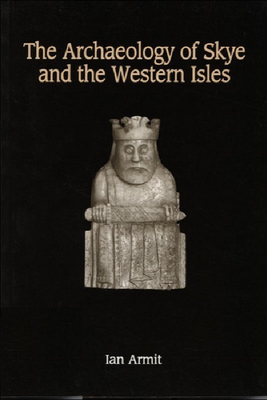 The Archaeology of Skye and the Western Isles - Armit, Ian, Professor