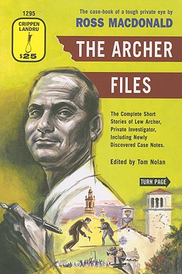 The Archer Files: The Complete Short Stories of Lew Archer, Private Investigator, Including Newly Discovered Case Notes - MacDonald, Ross, and Nolan, Tom (Editor)
