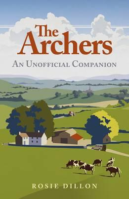 The Archers: An Unofficial Companion - Dillon, Rosie
