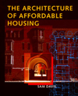 The Architecture of Affordable Housing - Davis, Sam, and Davis, S
