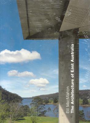 The Architecture of East Australia - MacMahon, Bill (Editor), and Gragnato, Siegfried (Photographer)
