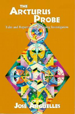 The Arcturus Probe: Tales and Reports of an Ongoing Investigation - Arguelles, Jose