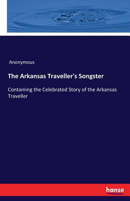 The Arkansas Traveller's Songster - Anonymous