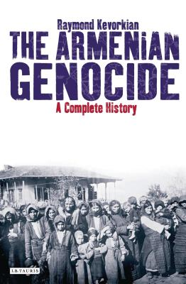 The Armenian Genocide: A Complete History - Kevorkian, Raymond