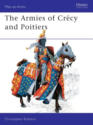 The Armies of Cr?cy and Poitiers - Roth, Chris, and Rothero, Christopher (Illustrator)