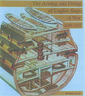The Arming and Fitting of English Ships of War, 1600-1815 - Lavery, Brian