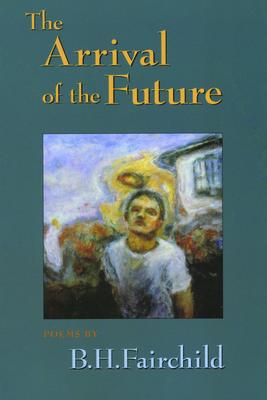 The Arrival of the Future - Fairchild, B H