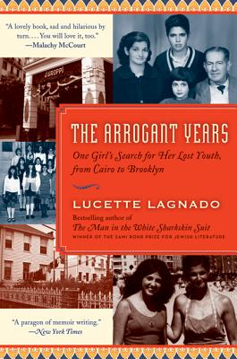 The Arrogant Years: One Girl's Search for Her Lost Youth, from Cairo to Brooklyn - Lagnado, Lucette
