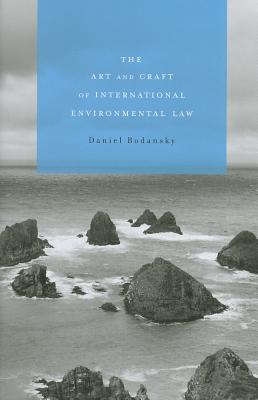 The Art and Craft of International Environmental Law - Bodansky, Daniel