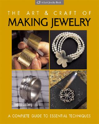 The Art and Craft of Making Jewelry: A Complete Guide to Essential Techniques - Gollberg, Joanna