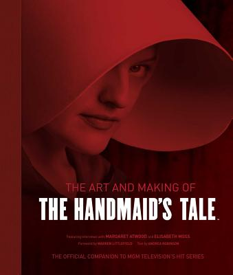 The Art and Making of the Handmaid's Tale - Insight Editions, and Robinson, Andrea, and Littlefield, Warren (Foreword by)